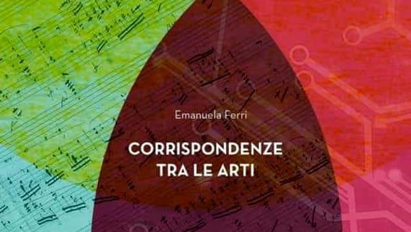 """Alla Galleria Spaziogiovani la presentazione del libro di Emanuela Ferri """"Corrispondenze tra le arti"""""""