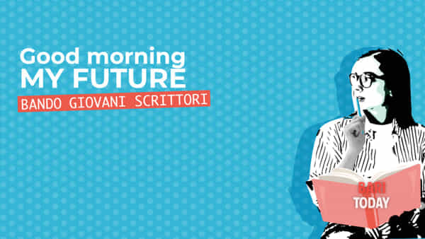 'Good morning my future - bando giovani scrittori'
